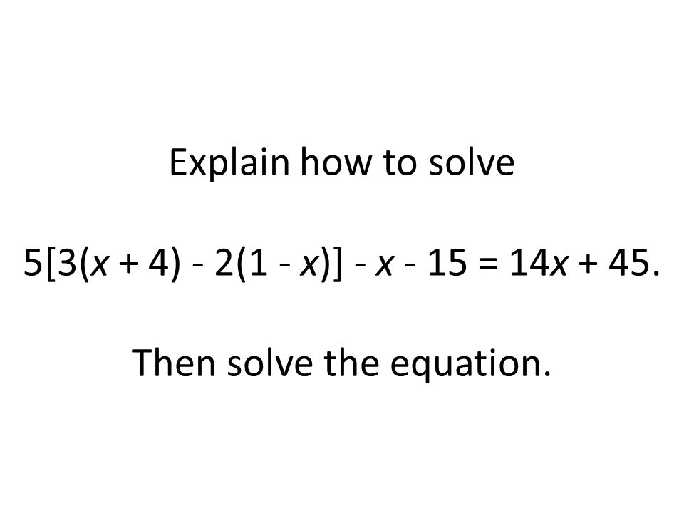 Explain how to solve 5[3(x + 4) - 2(1 - x)] - x - 15 = 14x + 45